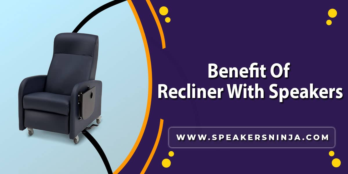 The benefit of a recliner with speakers